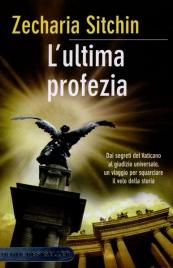 L'ULTIMA PROFEZIA Dai segreti del Vaticano al Giudizio Universale un viaggio per squarciare il velo della storia di Zecharia Sitchin