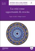 LA CRISI COME OPPORTUNITà DI CRESCITA (EBOOK) Tappe cruciali e sviluppo umano di Priscilla Bianchi