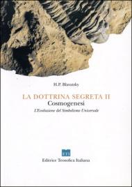 LA DOTTRINA SEGRETA VOL. 2 Cosmogenesi. Evoluzione del Simbolismo Universale di Helena Petrovna Blavatsky
