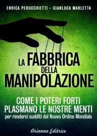 LA FABBRICA DELLA MANIPOLAZIONE (EBOOK) Come i poteri forti plasmano le nostre menti per renderci sudditi del Nuovo Ordine Mondiale di Enrica Perucchietti, Gianluca Marletta