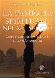 LA FAMIGLIA SPIRITUALE NEL XXI SECOLO (EBOOK) Come creare relazioni eterne in un mondo temporale di Peter Roche De Coppens