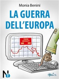 LA GUERRA DELL'EUROPA (EBOOK) di Monia Benini