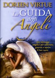 LA GUIDA DEGLI ANGELI 365 messaggi angelici per sollevare, guarire e aprire il tuo cuore di Doreen Virtue