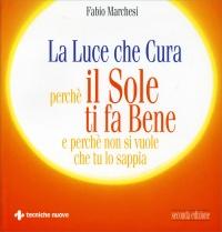 LA LUCE CHE CURA Perchè il sole ti fa bene e perchè non si vuole che tu lo sappia di Fabio Marchesi