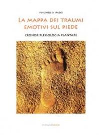 LA MAPPA DEI TRAUMI EMOTIVI SUL PIEDE (EBOOK) Cronoriflessologia plantare di Vincenzo Di Spazio