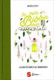 LA MIA BIBBIA DEGLI OLI ESSENZIALI La guida più completa all'aromaterapia di Danièle Festy