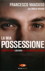 LA MIA POSSESSIONE Come mi sono liberato da 27 legioni di demoni di Francesco Vaiasuso, Paolo Rodari