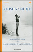 LA MIA STRADA è LA TUA STRADA Meditazioni sul vivere di Jiddu Krishnamurti