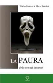 LA PAURA (EBOOK) Se la conosci la superi di Walter Ferrero                                   ,                          Marta Residori