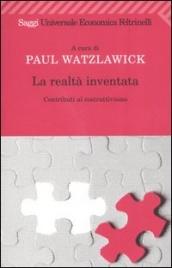 LA REALTà INVENTATA Contributi al costruttivismo di a cura di Paul Watzlawick