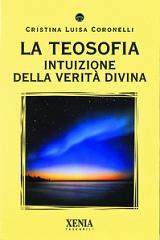 LA TEOSOFIA Intuizione della verità divina di Cristina Luisa Coronelli