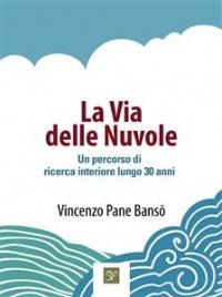 LA VIA DELLE NUVOLE (EBOOK) Un percorso di ricerca interiore lungo 30 anni di Vincenzo Pane Bansō