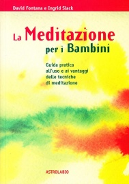 LA MEDITAZIONE PER I BAMBINI Guida pratica all'uso e ai vantaggi delle tecniche di meditazione di David Fontana, Ingrid Slack