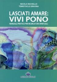 LASCIATI AMARE: VIVI PONO Manuale pratico per ricercatori spirituali di Nicola Rachello, Temistocle Gravina