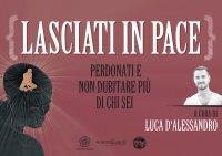 LASCIATI IN PACE: PERDONATI E NON DUBITARE PIù DI CHI SEI (VIDEOCORSO DIGITALE) di Luca D'Alessandro