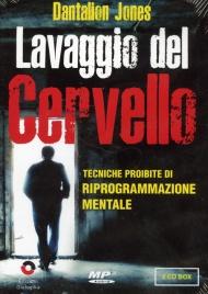 LAVAGGIO DEL CERVELLO - TECNICHE PROIBITE DI RIPROGRAMMAZIONE MENTALE -  2 CD AUDIO MP3 di Dantalion Jones