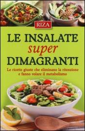 LE INSALATE SUPER DIMAGRANTI Le ricette giuste che eliminano la ritenzione e fanno volare il metabolismo
