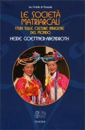 LE SOCIETà MATRIARCALI Studi sulle culture indigene del mondo di Heide Goettner Abendroth