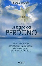 LA LEGGE DEL PERDONO Perdonare se stessi per realizzare i propri sogni, perdonare gli altri per riceverne positività di Connie Domino