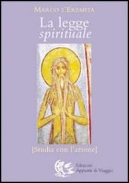 LA LEGGE SPIRITUALE Studia con l'azione di Marco l'Eremita