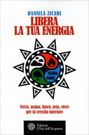 LIBERA LA TUA ENERGIA di Daniela Zicari