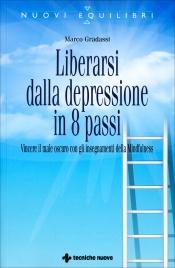 LIBERARSI DALLA DEPRESSIONE IN 8 PASSI Vincere il male oscuro con gli insegnamenti della mindfulness di Marco Gradassi