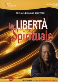 LA LIBERTà SPIRITUALE Gli insegnamenti di uno dei Maestri di The Secret