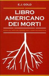 LIBRO AMERICANO DEI MORTI Guida all'arte del morire per l'uomo occidentale di E. J. Gold