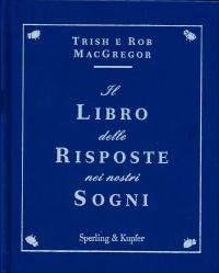 IL LIBRO DELLE RISPOSTE NEI NOSTRI SOGNI di Trish MacGregor, Rob MacGregor