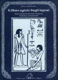 IL LIBRO EGIZIO DEGLI INFERI Testo iniziatico del Sole Notturno tradotto e commentato di Boris De Rachewiltz