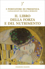 IL LIBRO DELLA FORZA E DEL NUTRIMENTO Un libro canalizzato di Paola Borgini