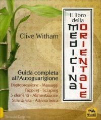 IL LIBRO DELLA MEDICINA ORIENTALE Guida completa all'autoguarigione di Clive Witham