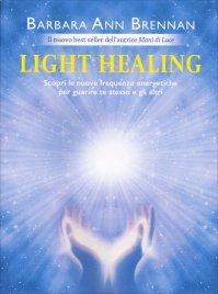 LIGHT HEALING Scopri le nuove frequenze energetiche per guarire te stesso e gli altri di Barbara Ann Brennan