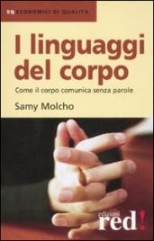 I LINGUAGGI DEL CORPO Come il corpo comunica senza parole di Samy Molcho