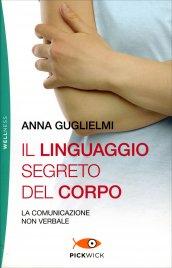 IL LINGUAGGIO SEGRETO DEL CORPO La comunicazione non verbale di Anna Guglielmi
