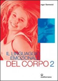 IL LINGUAGGIO EMOZIONALE DEL CORPO VOLUME 2 di Roger Fiammetti