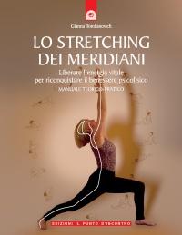 LO STRETCHING DEI MERIDIANI (EBOOK) Liberare l'energia vitale per riconquistare il benessere psicofisico di Gianna Tomlianovich