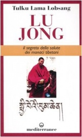 LU JONG - IL SEGRETO DELLA SALUTE DEI MONACI TIBETANI di Tulku Lama Lobsang
