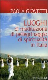 LUOGHI DI MEDITAZIONE, DI PELLEGRINAGGIO, DI SPIRITUALITà IN ITALIA di Paola Giovetti