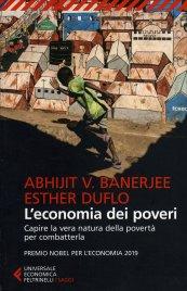 L'ECONOMIA DEI POVERI Capire la vera natura della povertà per combatterla di Abhijit V. Banerjee                                   ,                          Esther Duflo