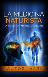 La Medicina Naturista - La Cura Mentale delle Malattie (eBook)