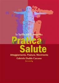 La Pratica di Salute - Atteggiamento, Postura, Movimento (eBook)