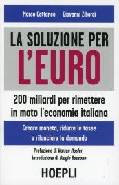 La Soluzione Per l'Euro - 200 Miliardi Per Rimettere in Moto l'Economia Italiana