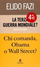 LA TERZA GUERRA MONDIALE? - LIBRO SECONDO Chi comanda Obama o Wall Street? di Elido Fazi
