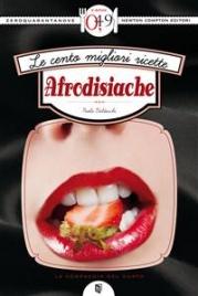 Le Cento Migliori Ricette Afrodisiache (eBook)