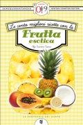 Le Cento Migliori Ricette con la Frutta Esotica (eBook)