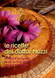 LE RICETTE DEL DOTTOR MOZZI Mangiare con gusto, senza glutine, secondo i gruppi sanguigni di Esther Mozzi, Gianfranco Negri