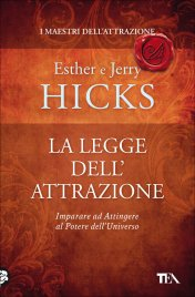 "LA LEGGE DELL'ATTRAZIONE La visione del mondo e le rivelazioni all'origine di ""The Secret"" di Esther e Jerry Hicks"