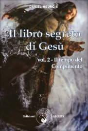 IL LIBRO SEGRETO DI GESù - VOL. 2 Il tempo del Compimento di Daniel Meurois