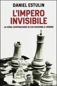 L'IMPERO INVISIBILE La vera cospirazione di chi governa il mondo di Daniel Estulin